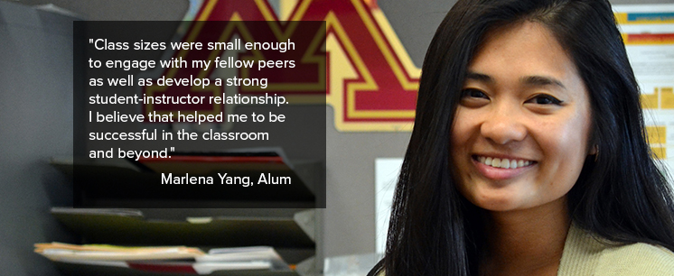 """Class sizes were small enough to engage with my fellow peers as well as develop a strong student-instructor relationship. I believe that it helped me to be successful in the classroom and beyond."" Marlena Yang, Alumnae"