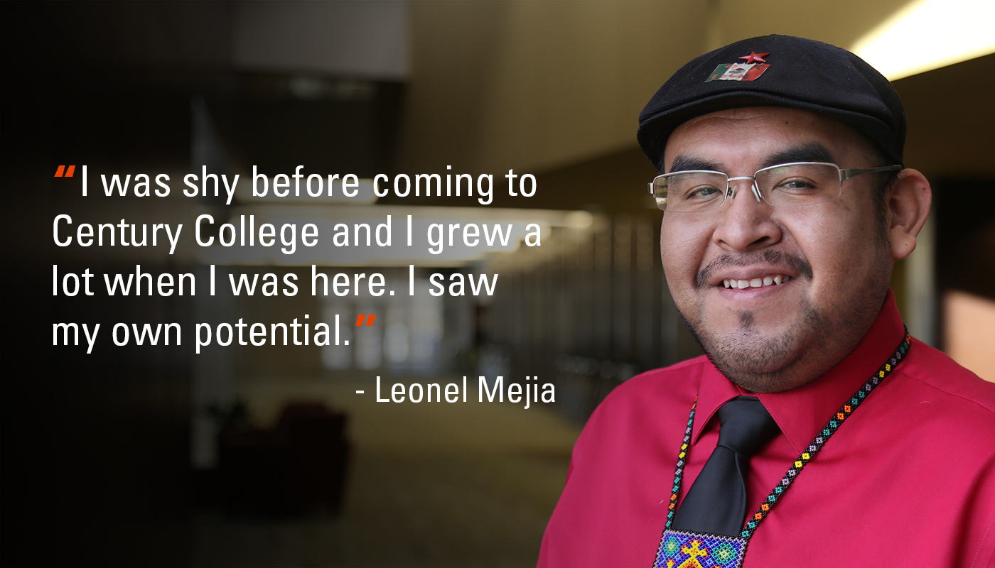 """I was shy before coming to Century College and I grew a lot when I was here. I saw my own potential."" - Leonel Mejia"
