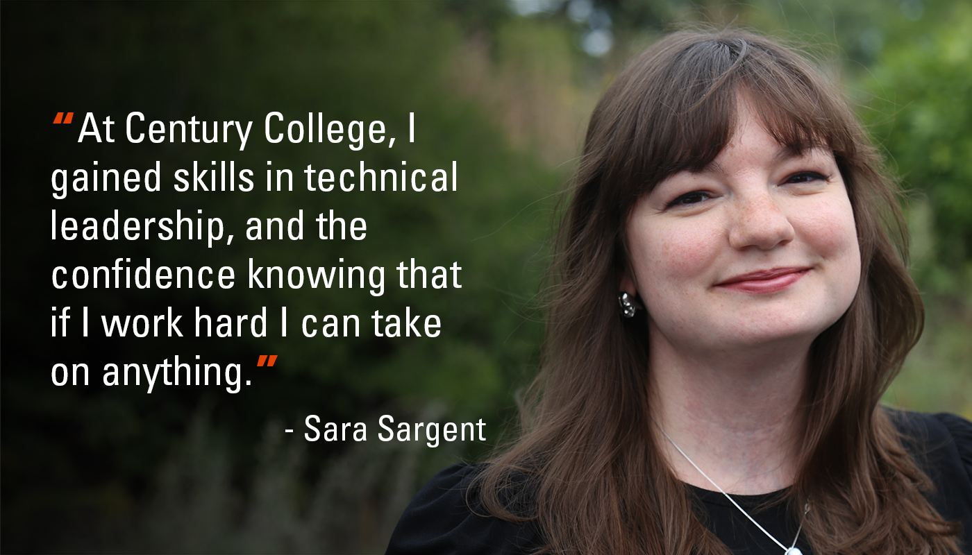 """At Century College, I gained skills in technical leadership, and the confidence knowing that if I work hard I can take on anything."" - Sara Sargent"