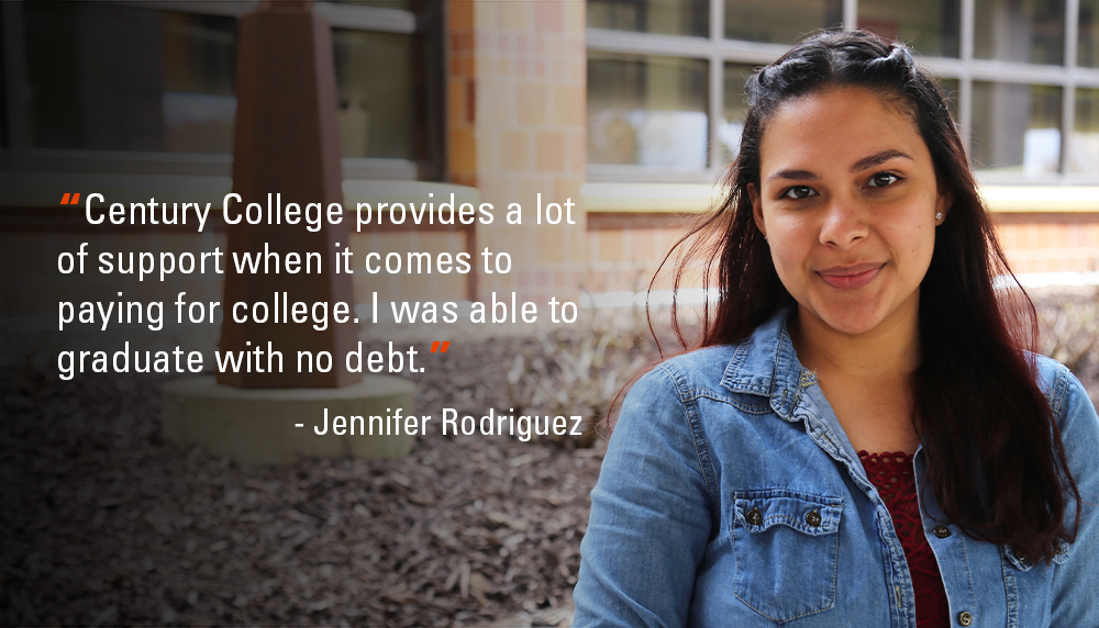 """""""Century College provides a lot of support when it comes to paying for college. I was able to graduate with no debt."""" - Jennifer Rodriguez"""