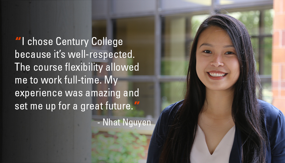"""""""I chose Century College because it's well-respected. The course flexibility allowed me to work full-time. My experience was amazing and set me up for a great future."""" - Nhat Nguyen"""