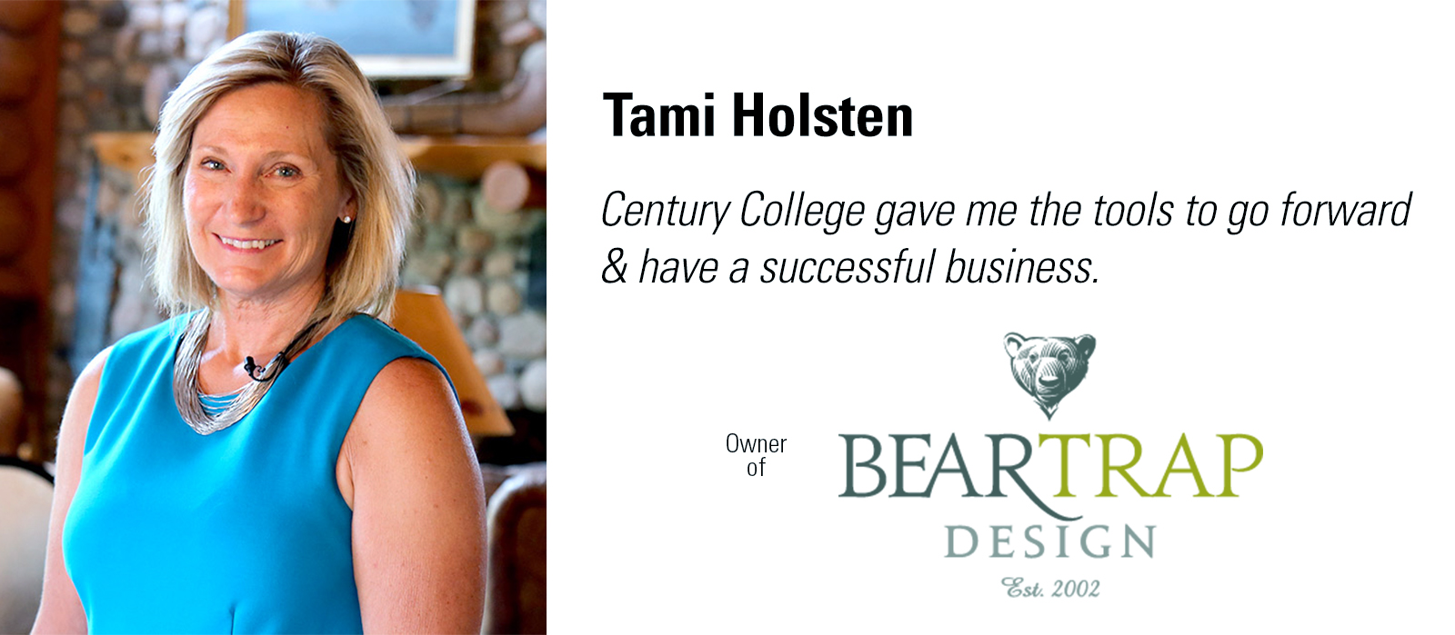 Century College gave me the tools to go forward & have a successful business.