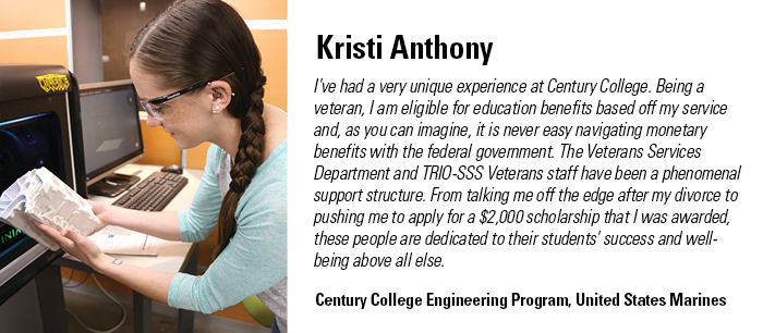 I've had a very unique experience at Century College. Being a veteran, I am eligible for education benefits based off my service and, as you can imagine, it is never easy navigating monetary benefits with the federal government.